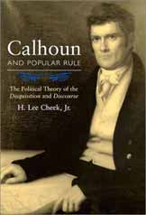 Calhoun and Popular Rule: The Political Theory of the Disquisition and Discourse